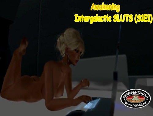 Awakening, Intergalactic SLUTS (S1E1)