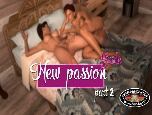 New Passion part 2 Fluids