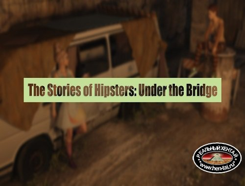 The Stories of Hipsters Part 1 Under the Bridge
