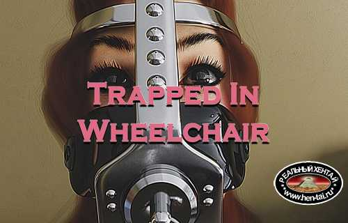 Trapped in Wheelchair - Part I