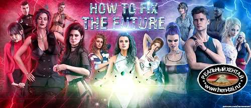 How to Fix the Future [Ch. 1, Pt. 1, v0.2.1] [2021/PC/ENG/RUS] Uncen